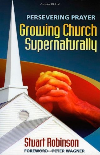 Persevering Prayer Growing the Church Supernaturally