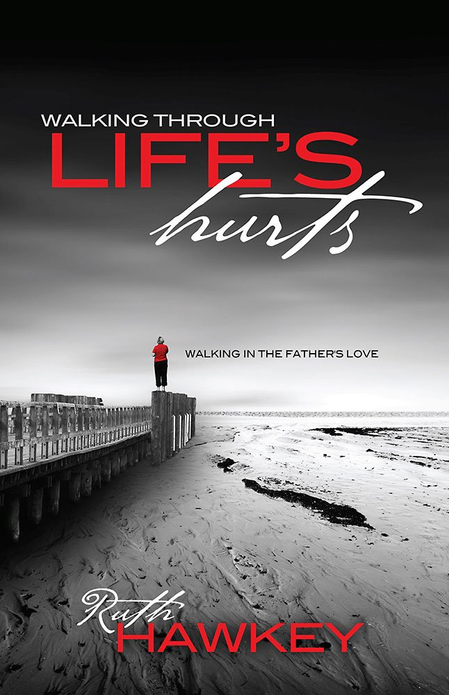 Walking Through Life's Hurts: Walking in the Father's Love